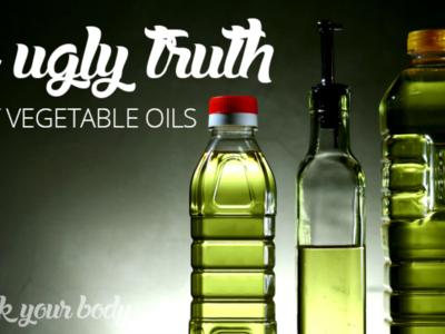Vegetable Oils : You Don't Want To Hear This