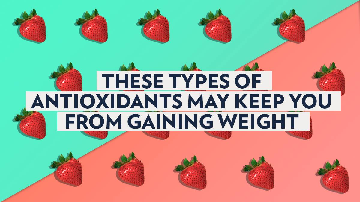 Foods Containing These Types Of Antioxidants May Keep You From Gaining Weight