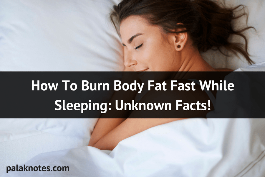 How to Burn Body Fat While you Sleep Unknown Facts!